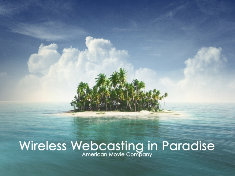 Wireless Webcasting in Paradise American Movie Company