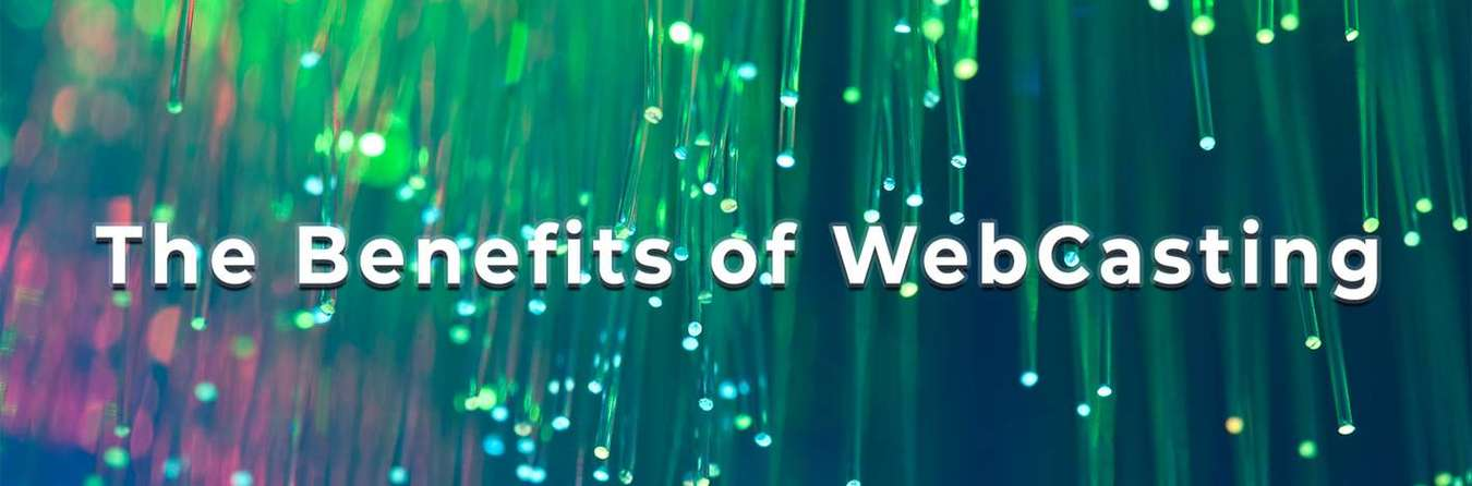 The Benefits of WebCasting
