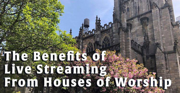 WebCasting: The Benefits of Live Streaming from Houses of Worship